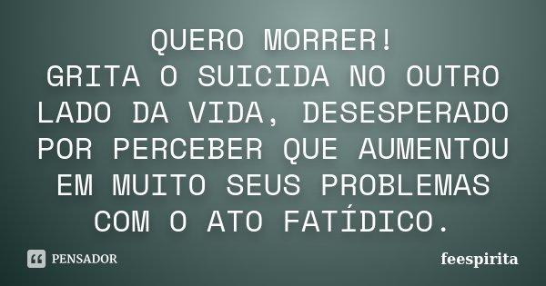 Amado QUERO MORRER! GRITA O SUICIDA NO OUTRO feespirita PM56