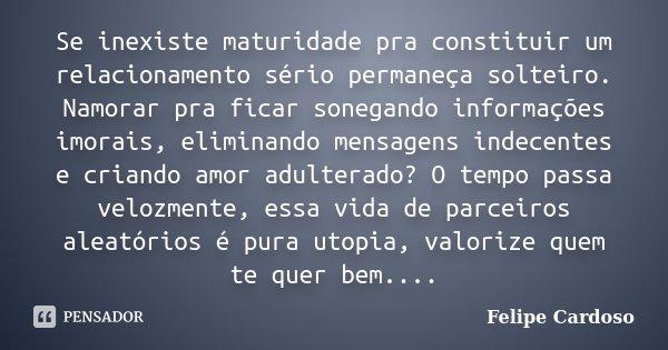 Se Inexiste Maturidade Pra Constituir Um Felipe Cardoso