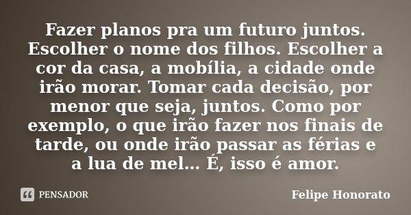 Fazer Planos Pra Um Futuro Juntos Felipe Honorato