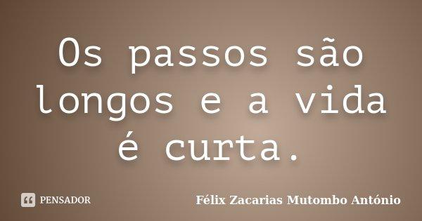 Os passos são longos e a vida é curta.... Frase de Félix Zacarias Mutombo António.