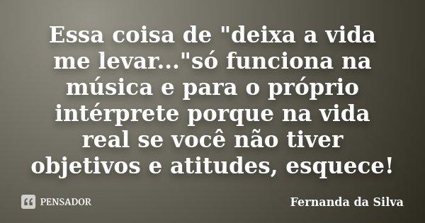 Essa Coisa De Deixa A Vida Me Fernanda Da Silva