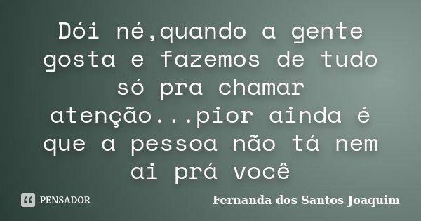 Dói Néquando A Gente Gosta E Fazemos Fernanda Dos Santos Joaquim