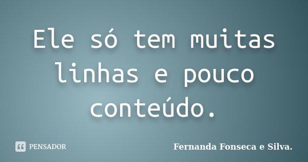 Ele só tem muitas linhas e pouco conteúdo.... Frase de Fernanda Fonseca e Silva..