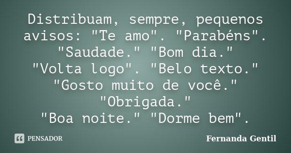 """Distribuam, sempre, pequenos avisos: """"Te amo"""". """"Parabéns"""". """"Saudade."""" """"Bom dia."""" """"Volta logo"""". """"Belo text... Frase de Fernanda Gentil."""