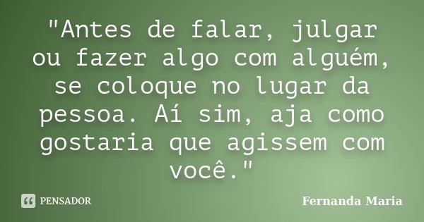 Antes De Falar Julgar Ou Fazer Fernanda Maria