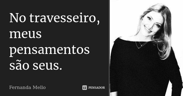 No travesseiro, meus pensamentos são seus.... Frase de Fernanda Mello.