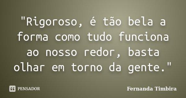 """""""Rigoroso, é tão bela a forma como tudo funciona ao nosso redor, basta olhar em torno da gente.""""... Frase de Fernanda Timbira."""