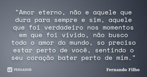 Amor Eterno Não E Aquele Que Fernando Filho