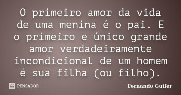 O Primeiro Amor Da Vida De Uma Menina é Fernando Guifer