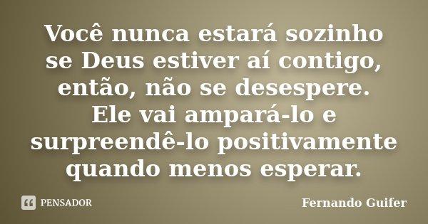 Você Nunca Estará Sozinho Se Deus Fernando Guifer
