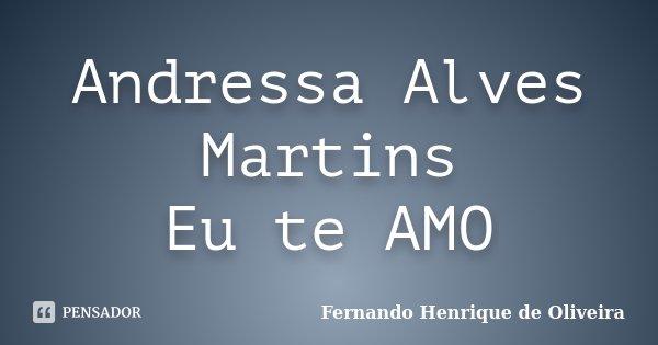 Andressa Alves Martins Eu te AMO... Frase de Fernando Henrique de Oliveira.