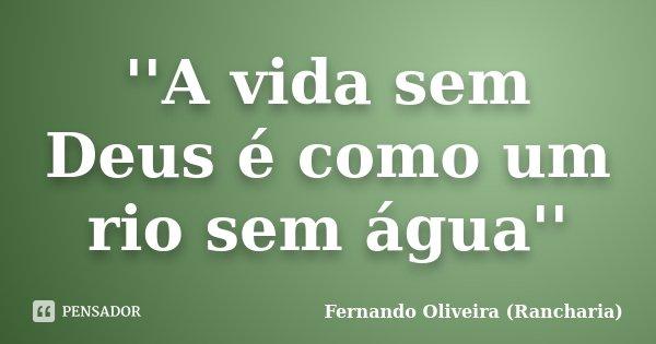 ''A vida sem Deus é como um rio sem água''... Frase de Fernando Oliveira (Rancharia).