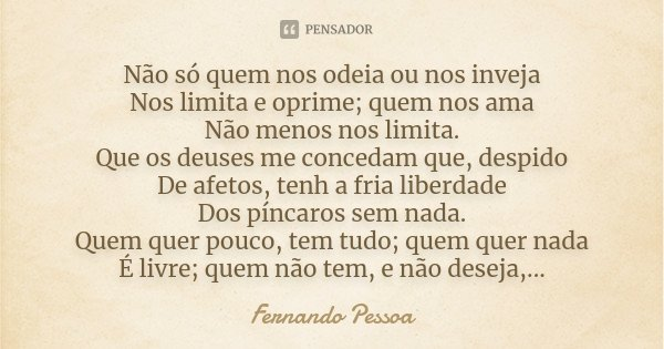 Não Só Quem Nos Odeia Ou Nos Inveja... Fernando Pessoa