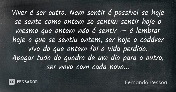 Viver é Ser Outro Nem Sentir é Fernando Pessoa
