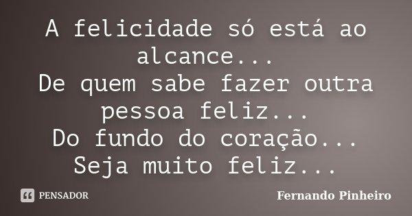 A Felicidade Só Está Ao Alcance De Fernando Pinheiro