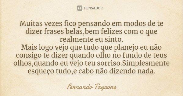 Sinto Mais Do Que Consigo Expressar: Muitas Vezes Fico Pensando Em Modos De... Fernando Tayrone