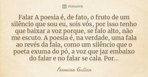 Poemas Para Cunhadas Amor E Poesias: Falar A Poesia é, De Fato, O Fruto De... Ferreira Gullar