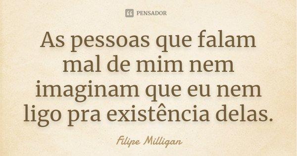 As Pessoas Que Falam Mal De Mim Nem Filipe Milligan