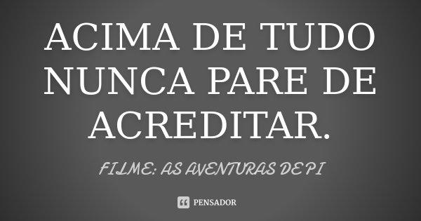 Acima De Tudo Nunca Pare De Acreditar Filme As Aventuras De Pi