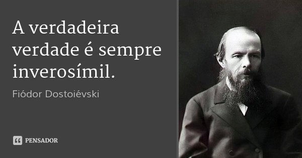 A verdadeira verdade é sempre inverosímil.... Frase de Fiódor Dostoiévski.