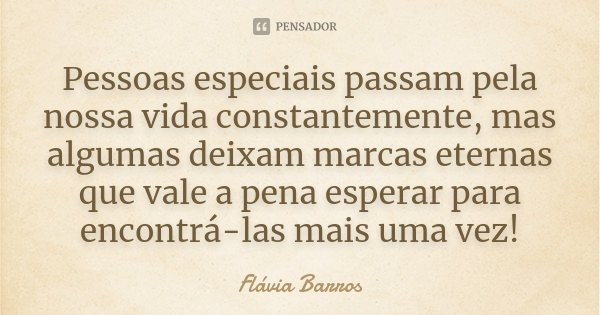 Pessoas Especiais Passam Pela Nossa Vida Flávia Barros