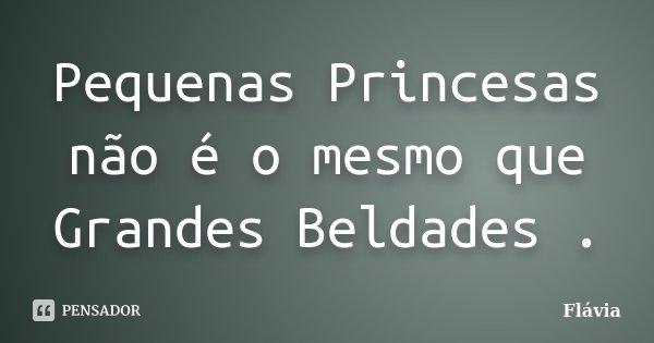 Pequenas Princesas não é o mesmo que Grandes Beldades .... Frase de Flávia.