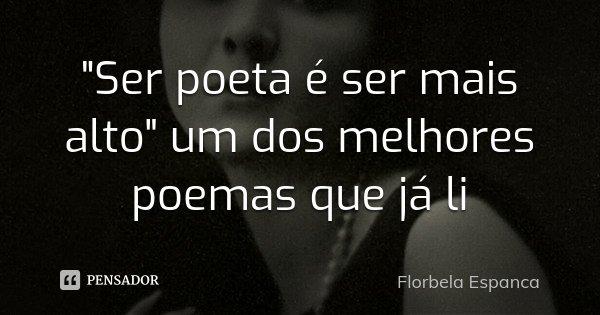 """""""Ser poeta é ser mais alto"""" um dos melhores poemas que já li... Frase de Florbela Espanca."""
