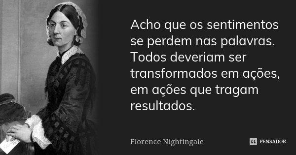 Acho Que Os Sentimentos Se Perdem Nas Florence Nightingale