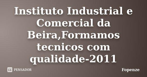 Instituto Industrial e Comercial da Beira,Formamos tecnicos com qualidade-2011... Frase de Fopenze.