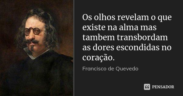 Os olhos revelam o que existe na alma mas tambem transbordam as dores escondidas no coração.... Frase de Francisco de Quevedo.