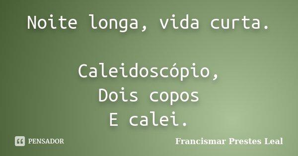 Noite Longa Vida Curta Caleidoscópio Francismar Prestes Leal