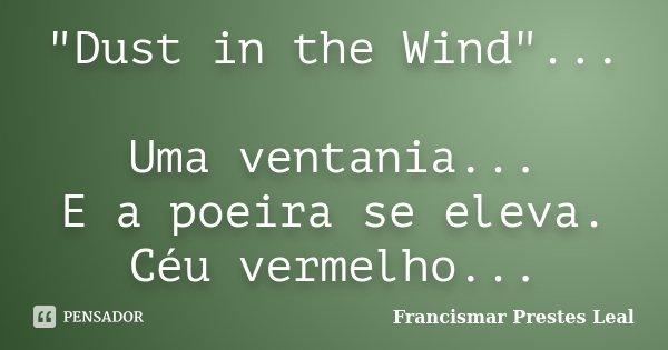 """""""Dust in the Wind""""... Uma ventania... E a poeira se eleva. Céu vermelho...... Frase de Francismar Prestes Leal."""