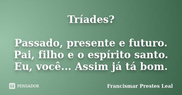Tríades Passado Presente E Futuro Francismar Prestes Leal