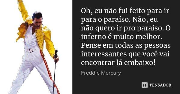 freddie_mercury_oh_eu_nao_fui_feito_para_ir_para_o_para_l6g8v1z.jpg