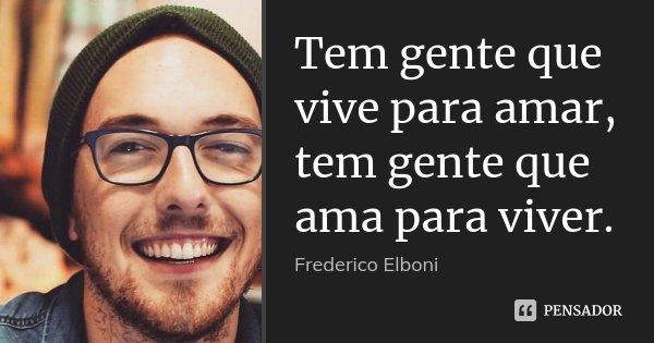 Tem Gente Que Vive Para Amar, Tem Gente... Frederico Elboni
