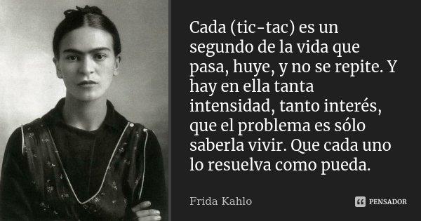 Cada Tic Tac Es Un Segundo De La Vida Frida Kahlo