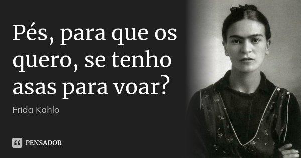 Pés Para Que Os Quero Se Tenho Asas Frida Kahlo