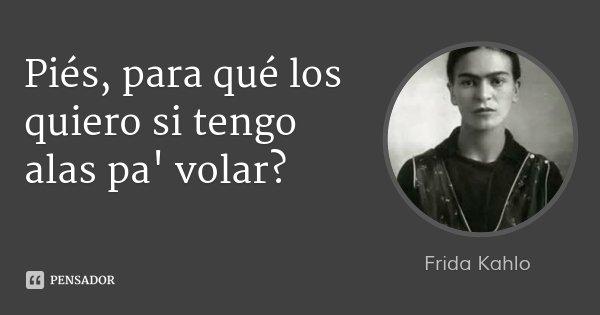 Ao Melhor Frases De Frida Kahlo Em Espanhol: Frida Kahlo: Piés, Para Qué Los Quiero Si Tengo Alas