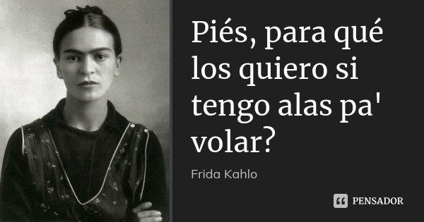 Piés Para Qué Los Quiero Si Tengo Frida Kahlo