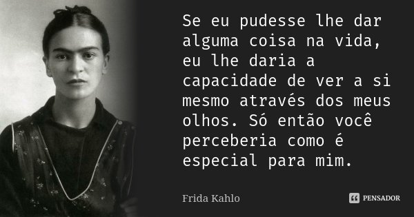 Se Eu Pudesse Lhe Dar Alguma Coisa Na Frida Kahlo