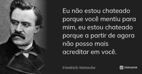 Eu Não Estou Chateado Porque Você... Friedrich Nietzsche