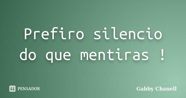 Prefiro silencio do que mentiras !... Frase de Gabby Chanell.