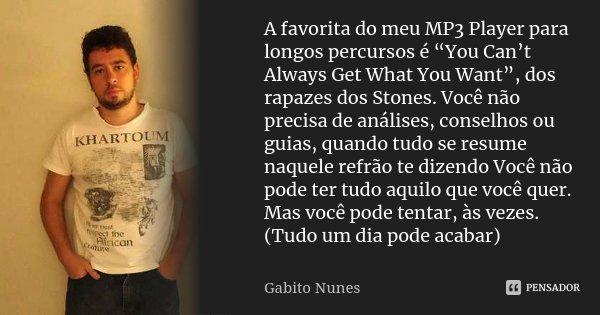 """A favorita do meu MP3 Player para longos percursos é """"You Can't Always Get What You Want"""", dos rapazes dos Stones. Você não precisa de análises, conselhos ou gu... Frase de Gabito Nunes."""