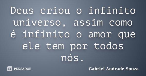 Deus criou o infinito universo, assim como é infinito o amor que ele tem por todos nós.... Frase de Gabriel Andrade Souza.