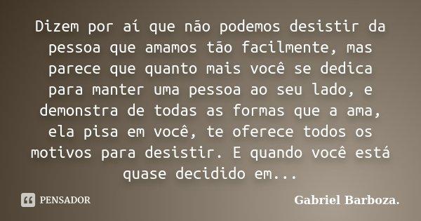 Dizem Por Aí Que Não Podemos Desistir Gabriel Barboza