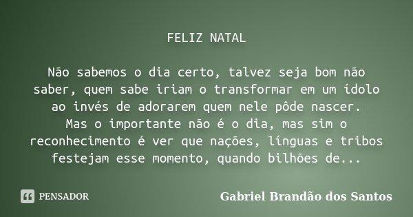 Feliz Natal Não Sabemos O Dia Certo Gabriel Brandão Dos Santos