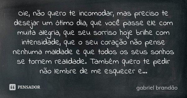 Oie Não Quero Te Incomodar Mas Preciso Gabriel Brandão