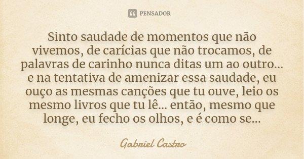 Sinto Saudade De Momentos Que Não Gabriel Castro