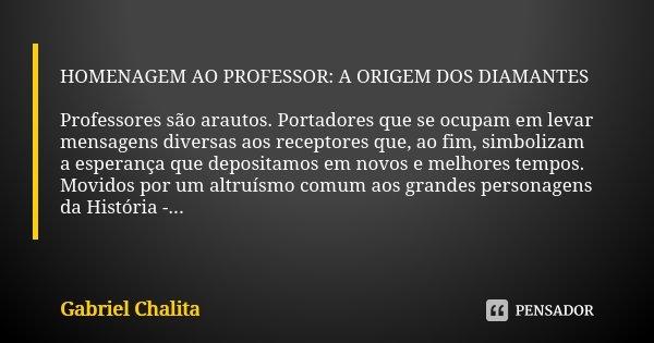 Homenagem Ao Professor A Origem Dos Gabriel Chalita