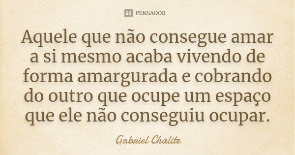 Aquele Que Não Consegue Amar A Si Mesmo Gabriel Chalite